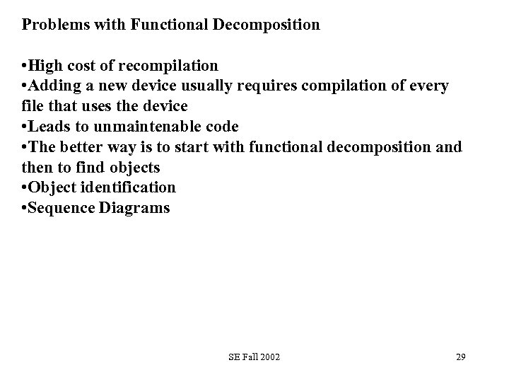 Problems with Functional Decomposition • High cost of recompilation • Adding a new device