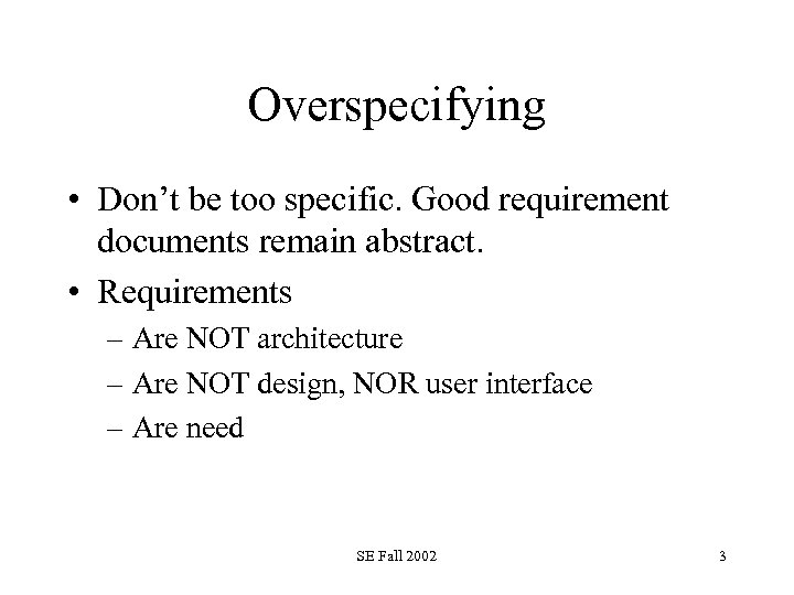 Overspecifying • Don't be too specific. Good requirement documents remain abstract. • Requirements –