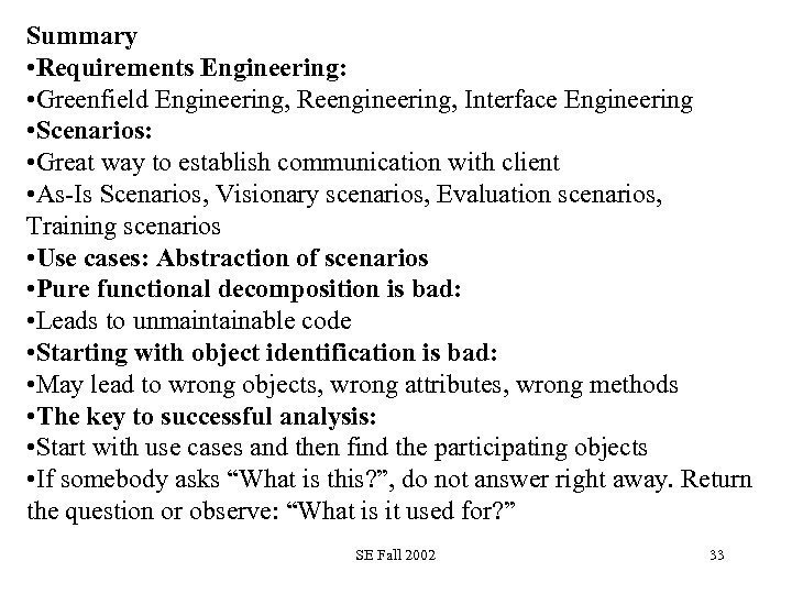 Summary • Requirements Engineering: • Greenfield Engineering, Reengineering, Interface Engineering • Scenarios: • Great