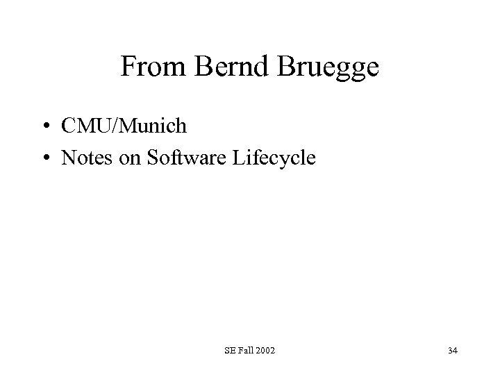 From Bernd Bruegge • CMU/Munich • Notes on Software Lifecycle SE Fall 2002 34