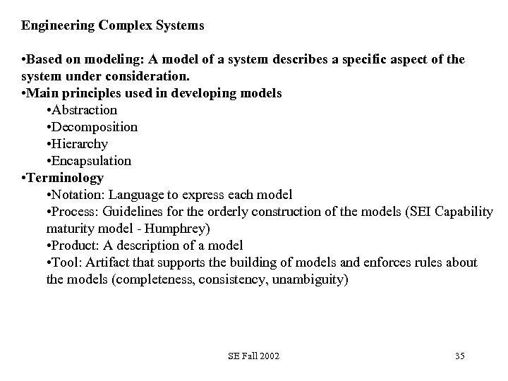 Engineering Complex Systems • Based on modeling: A model of a system describes a