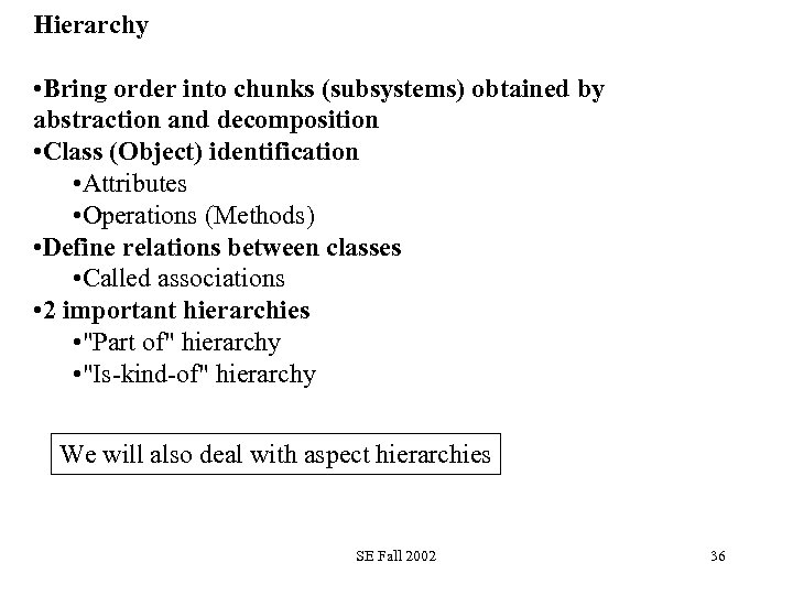 Hierarchy • Bring order into chunks (subsystems) obtained by abstraction and decomposition • Class