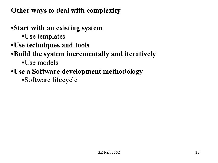 Other ways to deal with complexity • Start with an existing system • Use