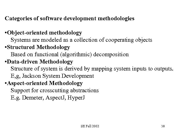 Categories of software development methodologies • Object-oriented methodology Systems are modeled as a collection