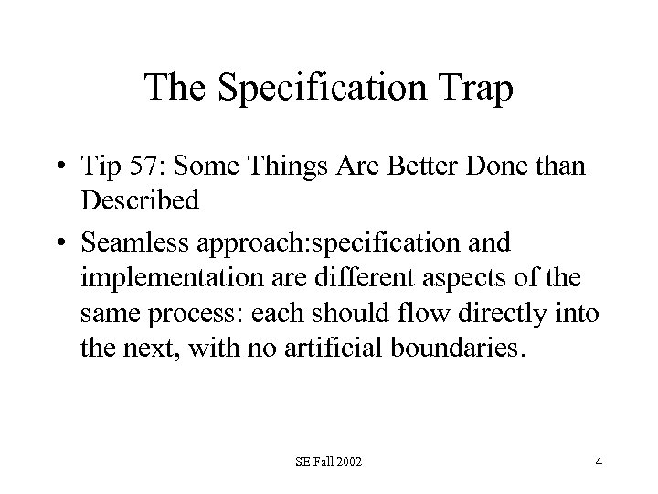 The Specification Trap • Tip 57: Some Things Are Better Done than Described •