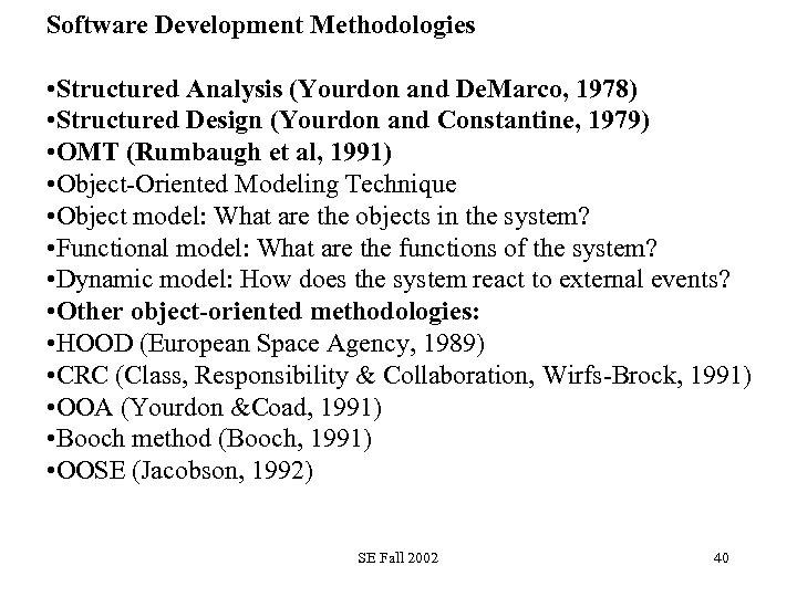 Software Development Methodologies • Structured Analysis (Yourdon and De. Marco, 1978) • Structured Design