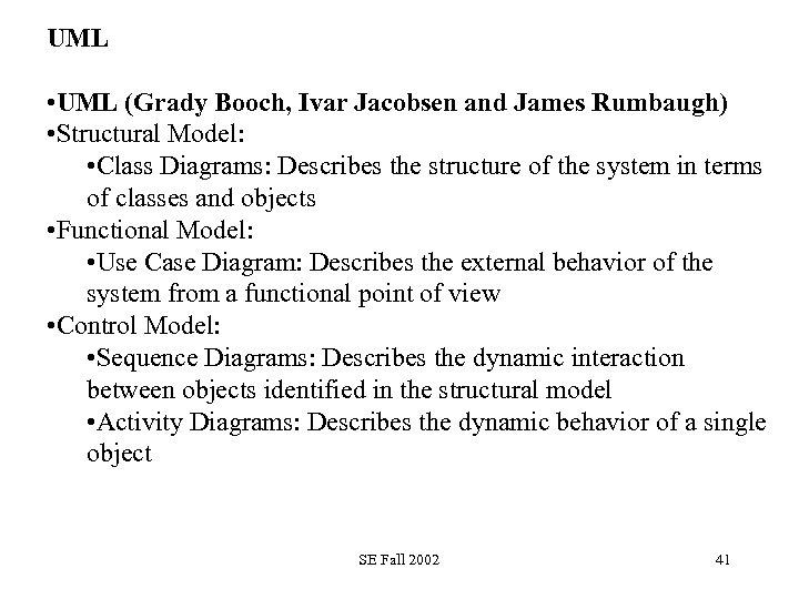UML • UML (Grady Booch, Ivar Jacobsen and James Rumbaugh) • Structural Model: •