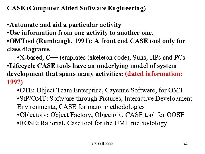CASE (Computer Aided Software Engineering) • Automate and aid a particular activity • Use