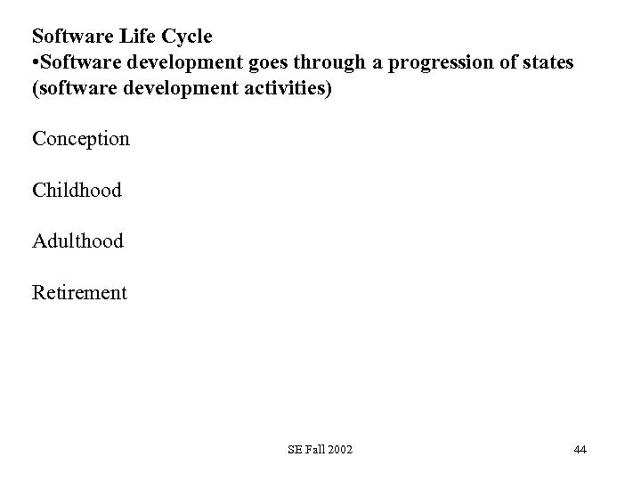 Software Life Cycle • Software development goes through a progression of states (software development