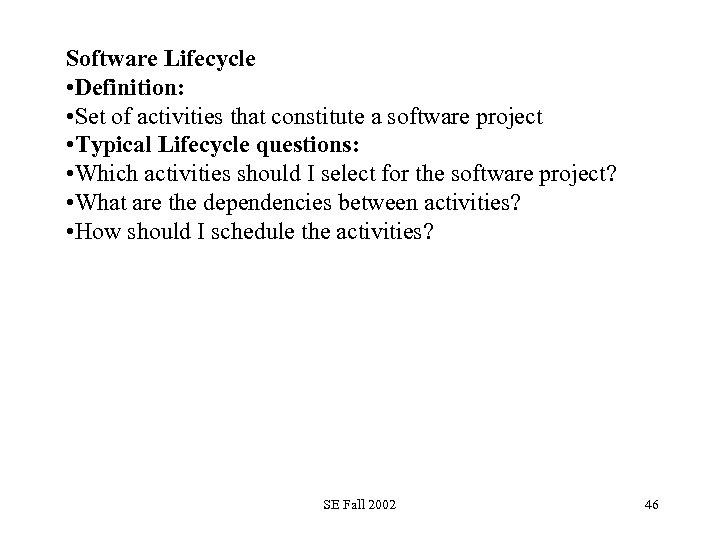 Software Lifecycle • Definition: • Set of activities that constitute a software project •