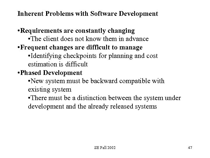 Inherent Problems with Software Development • Requirements are constantly changing • The client does