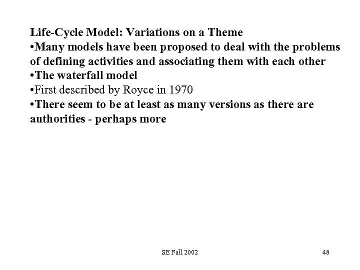 Life-Cycle Model: Variations on a Theme • Many models have been proposed to deal