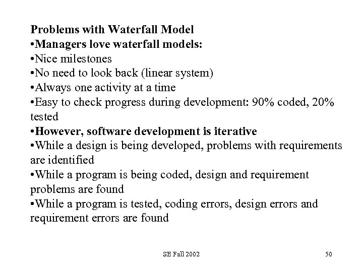 Problems with Waterfall Model • Managers love waterfall models: • Nice milestones • No