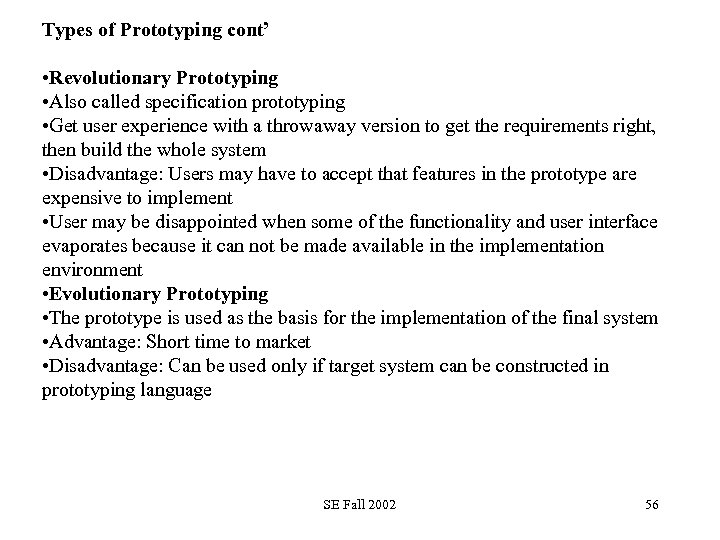 Types of Prototyping cont' • Revolutionary Prototyping • Also called specification prototyping • Get