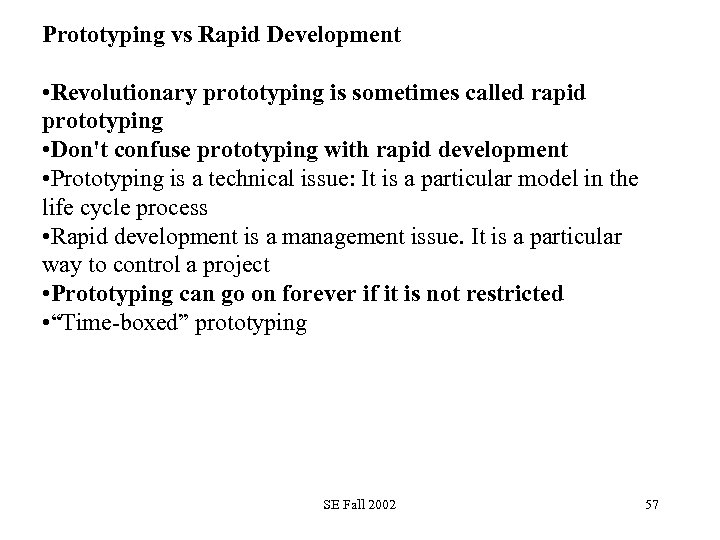 Prototyping vs Rapid Development • Revolutionary prototyping is sometimes called rapid prototyping • Don't