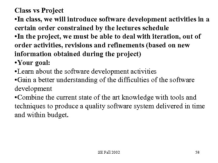 Class vs Project • In class, we will introduce software development activities in a