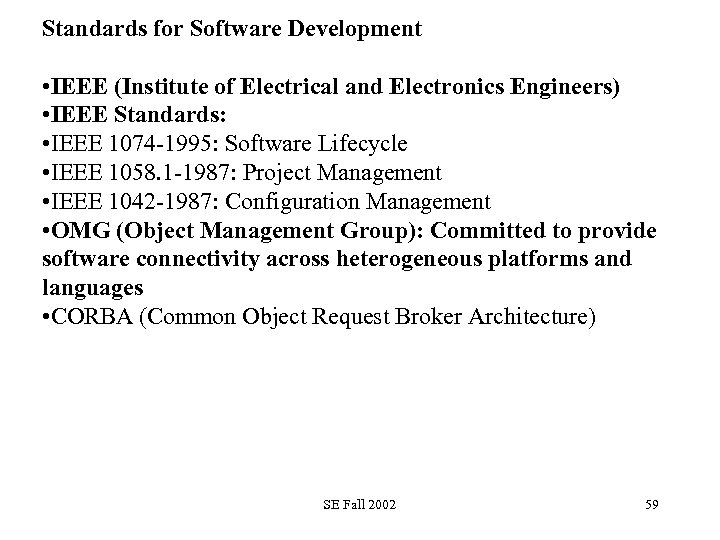 Standards for Software Development • IEEE (Institute of Electrical and Electronics Engineers) • IEEE
