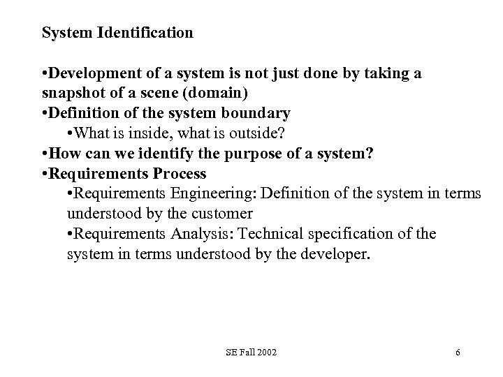 System Identification • Development of a system is not just done by taking a