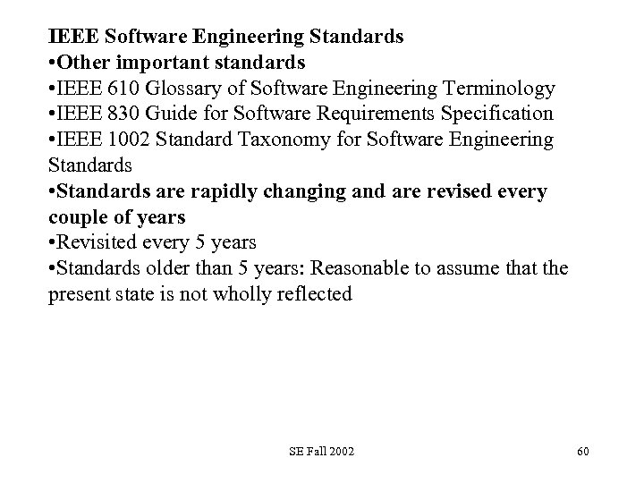 IEEE Software Engineering Standards • Other important standards • IEEE 610 Glossary of Software