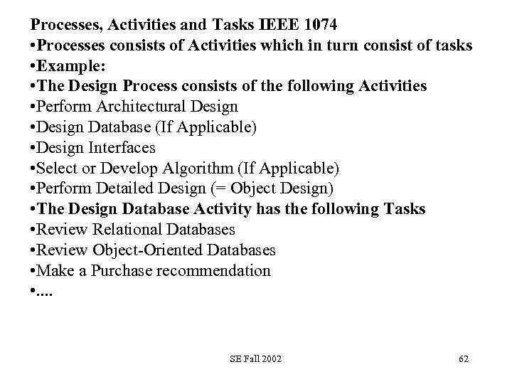 Processes, Activities and Tasks IEEE 1074 • Processes consists of Activities which in turn