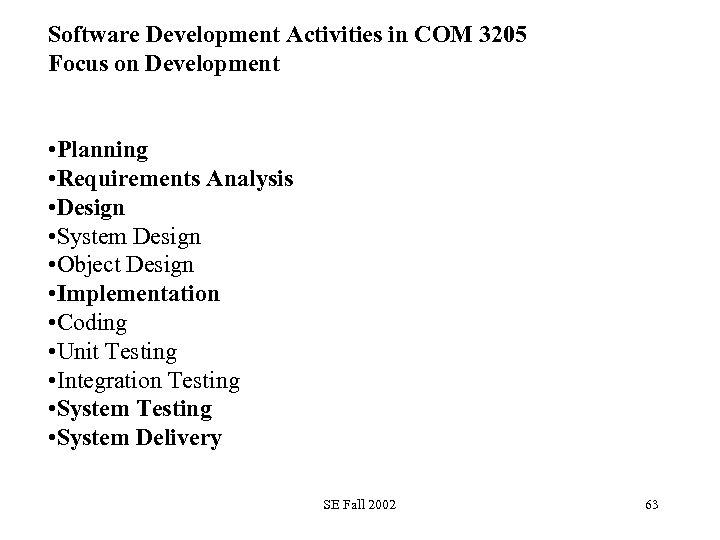Software Development Activities in COM 3205 Focus on Development • Planning • Requirements Analysis