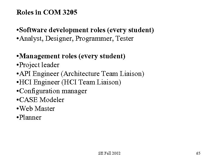 Roles in COM 3205 • Software development roles (every student) • Analyst, Designer, Programmer,