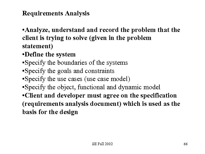 Requirements Analysis • Analyze, understand record the problem that the client is trying to