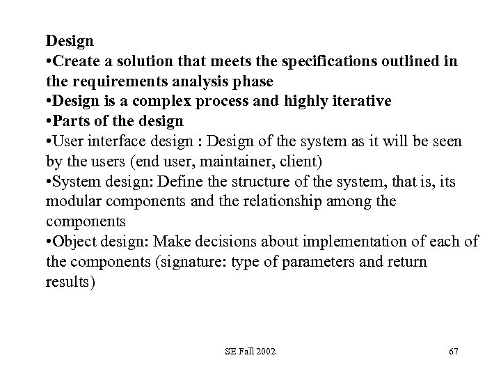 Design • Create a solution that meets the specifications outlined in the requirements analysis