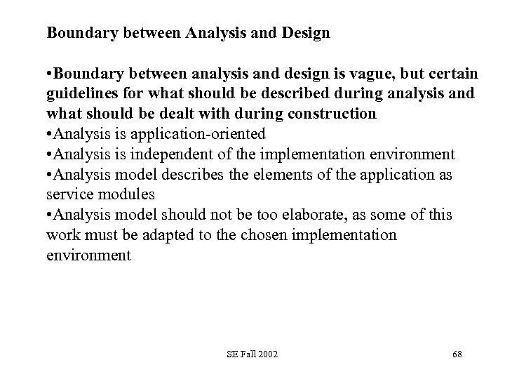Boundary between Analysis and Design • Boundary between analysis and design is vague, but