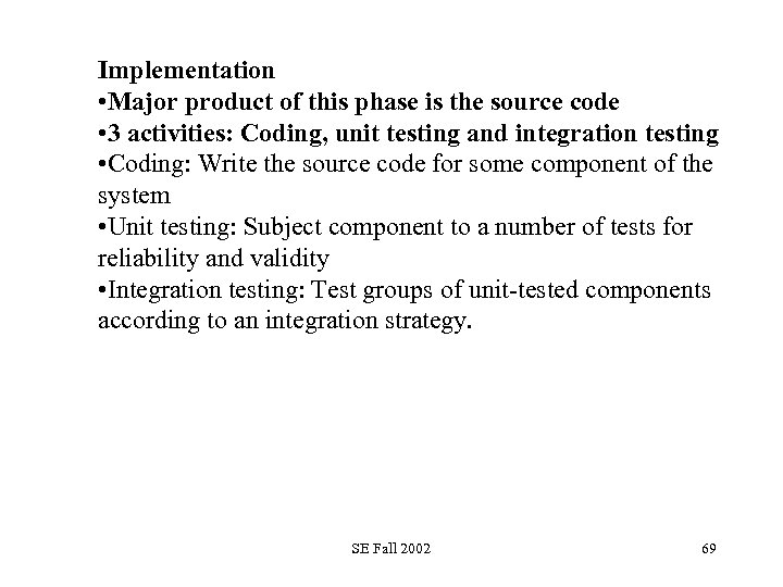 Implementation • Major product of this phase is the source code • 3 activities:
