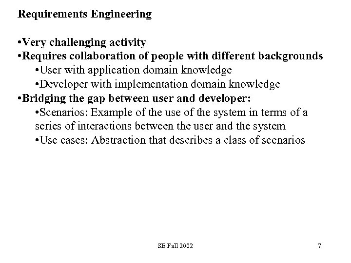 Requirements Engineering • Very challenging activity • Requires collaboration of people with different backgrounds