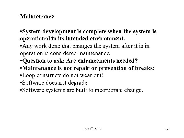 Maintenance • System development is complete when the system is operational in its intended