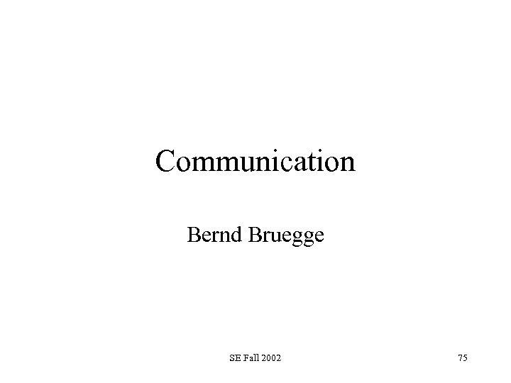 Communication Bernd Bruegge SE Fall 2002 75