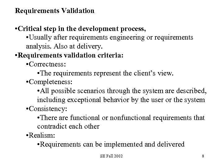 Requirements Validation • Critical step in the development process, • Usually after requirements engineering