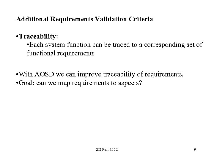 Additional Requirements Validation Criteria • Traceability: • Each system function can be traced to