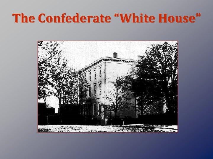 "The Confederate ""White House"""