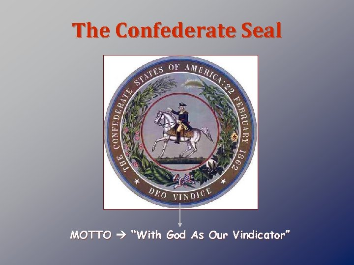 "The Confederate Seal MOTTO ""With God As Our Vindicator"""