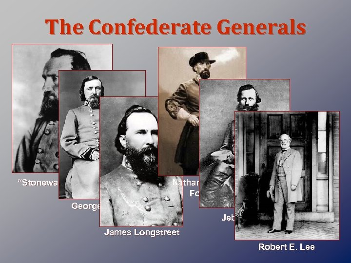 "The Confederate Generals ""Stonewall"" Jackson Nathan Bedford Forrest George Pickett Jeb Stuart James Longstreet"
