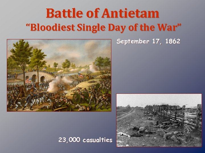 "Battle of Antietam ""Bloodiest Single Day of the War"" September 17, 1862 23, 000"