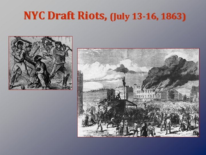 NYC Draft Riots, (July 13 -16, 1863)