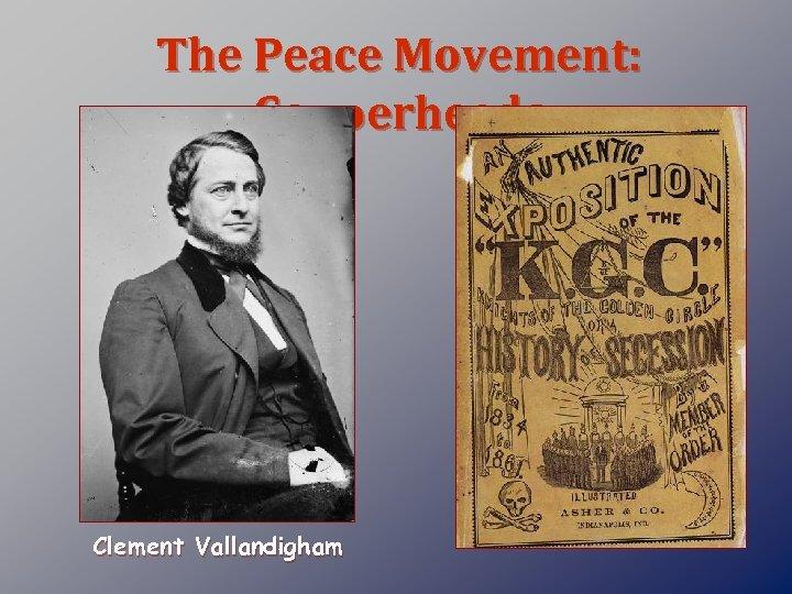 The Peace Movement: Copperheads Clement Vallandigham