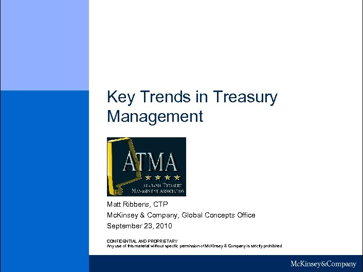 Key Trends in Treasury Management Matt Ribbens, CTP Mc. Kinsey & Company, Global Concepts