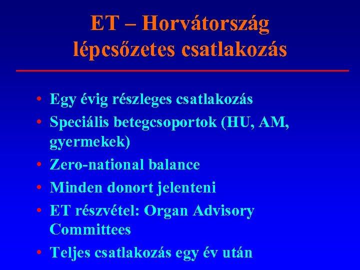 ET – Horvátország lépcsőzetes csatlakozás • Egy évig részleges csatlakozás • Speciális betegcsoportok (HU,
