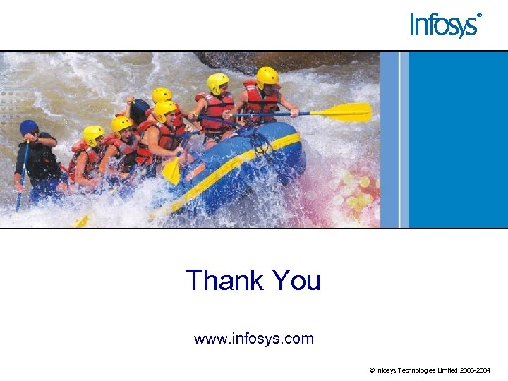 Thank You www. infosys. com © Infosys Technologies Limited 2003 -2004