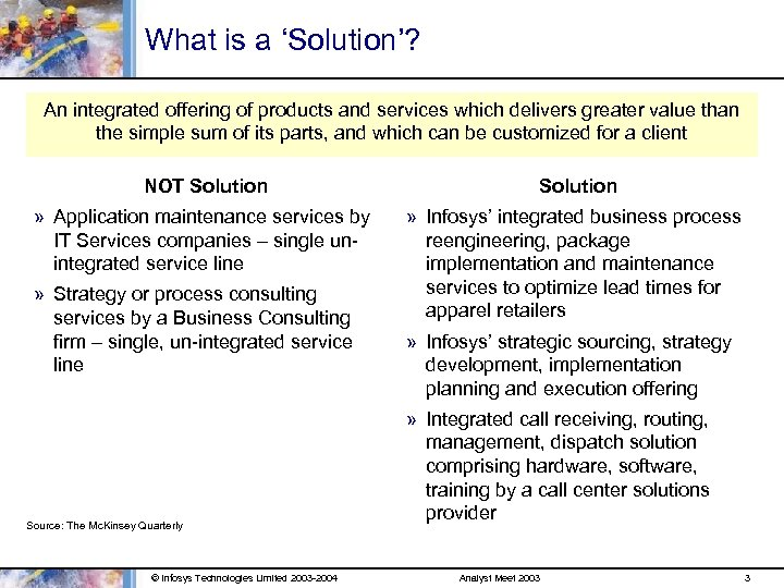 What is a 'Solution'? An integrated offering of products and services which delivers greater