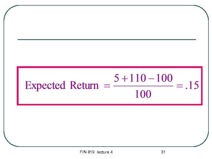 FIN 819: lecture 4 31