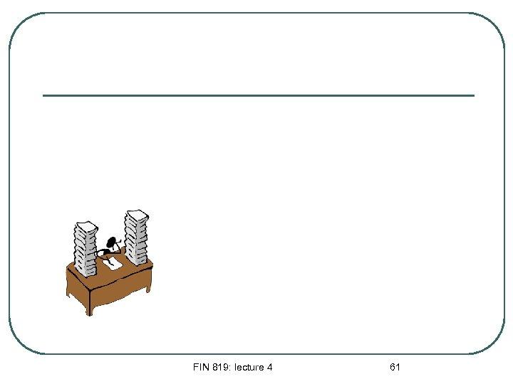 FIN 819: lecture 4 61