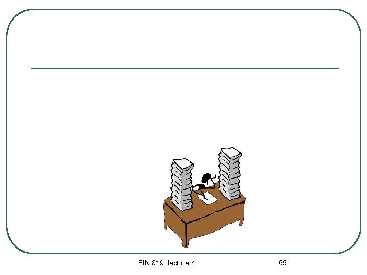 FIN 819: lecture 4 65