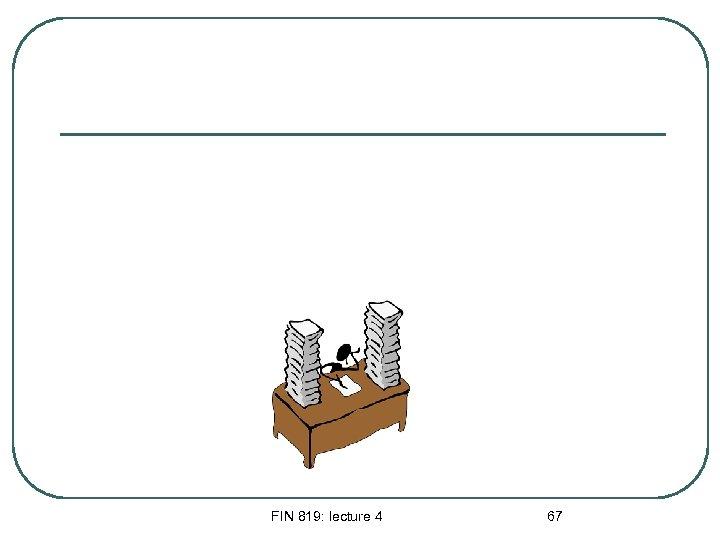 FIN 819: lecture 4 67
