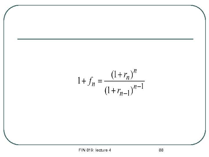 FIN 819: lecture 4 88